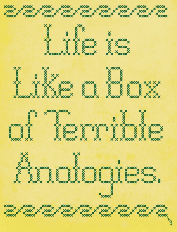 """Life is Like a Box of Terrible Analogies, design by Ross Zeitz, slogan by Lawrence Pernica"
