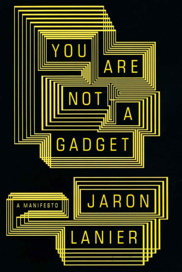 You Are Not a Gadget by Jaron Lanier, 2010