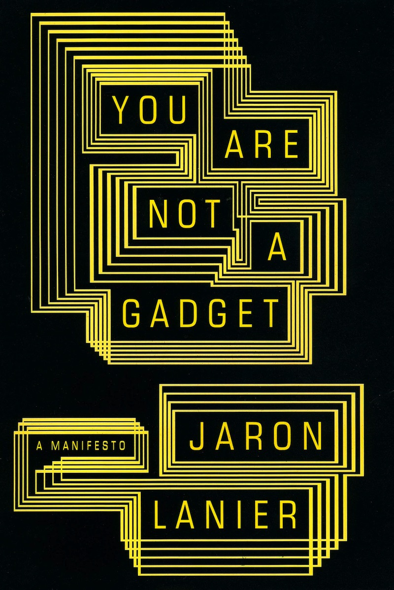 you are not a gadget I haven't had a chance to synthesize my thoughts about you are not a gadget  before too much time goes by and i forget what i read, i wanted.