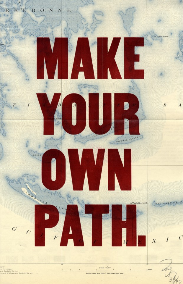 """Make Your Own Path"" by Doug Wilson, hand letterpressed on antique maps making each print unique,  11x17 inches, 2007.  © Doug Wilson"