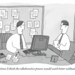 """""""Sometimes I think the collaborative process would work better without you"""" by Peter C. Vey, 2009"""