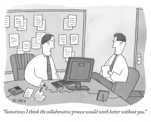"""Sometimes I think the collaborative process would work better without you"" by Peter C. Vey, published in the May 18, 2009 issue of The New Yorker, p. 65. © Condé Nast."